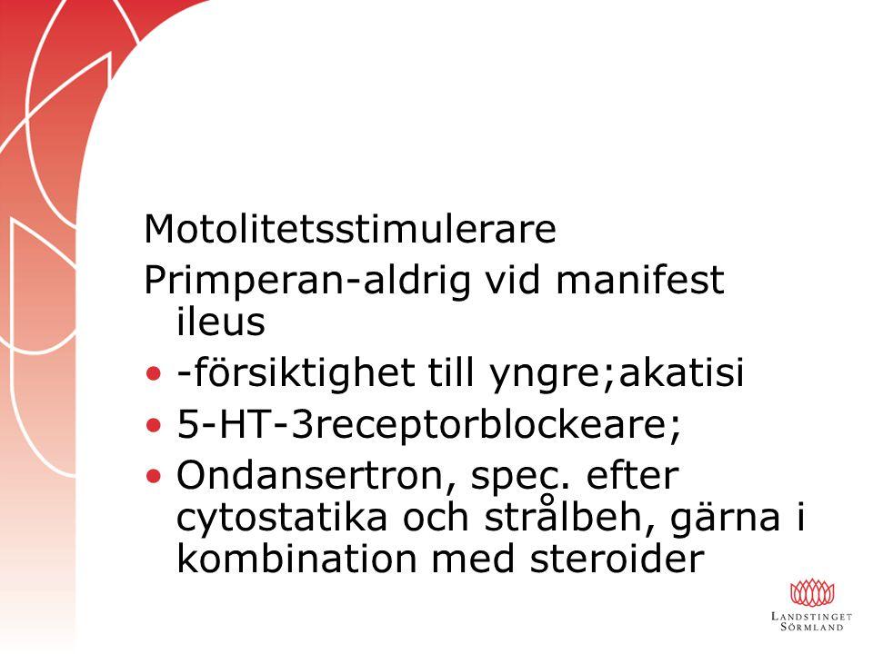 Motolitetsstimulerare Primperan-aldrig vid manifest ileus -försiktighet till yngre;akatisi 5-HT-3receptorblockeare; Ondansertron, spec. efter cytostat