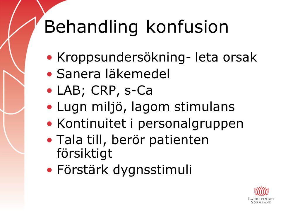 Behandling konfusion Kroppsundersökning- leta orsak Sanera läkemedel LAB; CRP, s-Ca Lugn miljö, lagom stimulans Kontinuitet i personalgruppen Tala til