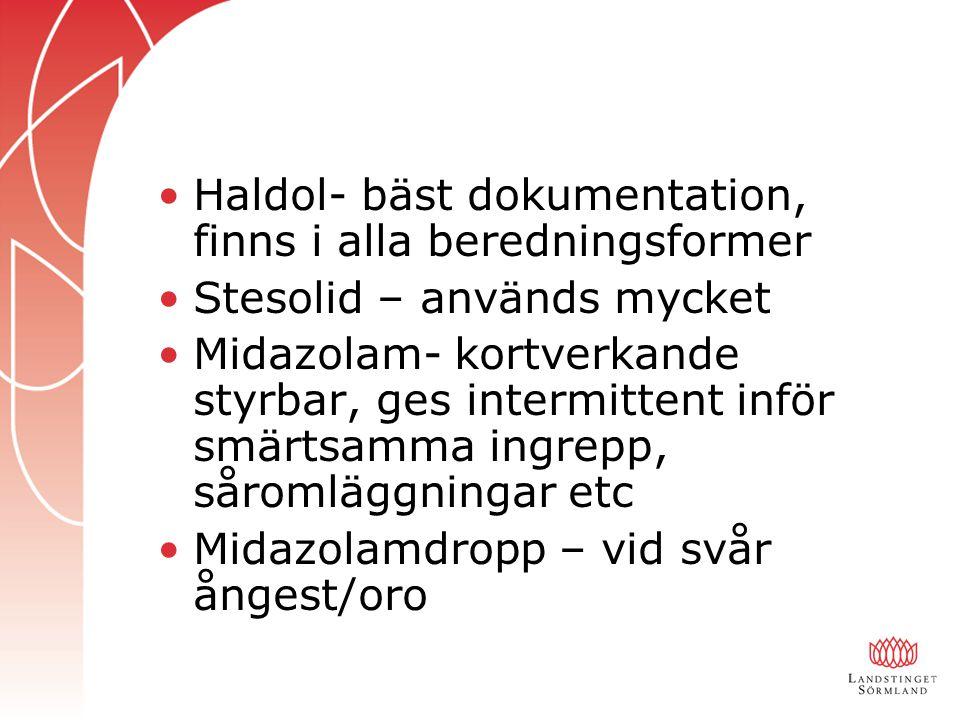 Haldol- bäst dokumentation, finns i alla beredningsformer Stesolid – används mycket Midazolam- kortverkande styrbar, ges intermittent inför smärtsamma ingrepp, såromläggningar etc Midazolamdropp – vid svår ångest/oro
