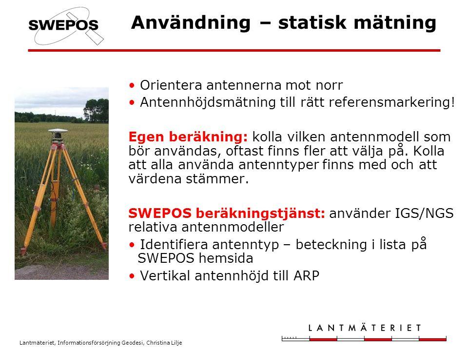 Lantmäteriet, Informationsförsörjning Geodesi, Christina Lilje Användning – statisk mätning Orientera antennerna mot norr Antennhöjdsmätning till rätt