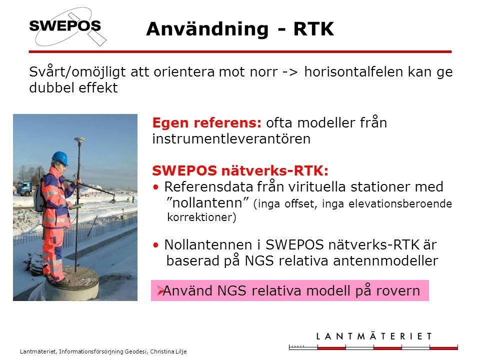 Lantmäteriet, Informationsförsörjning Geodesi, Christina Lilje Användning - RTK Svårt/omöjligt att orientera mot norr -> horisontalfelen kan ge dubbel