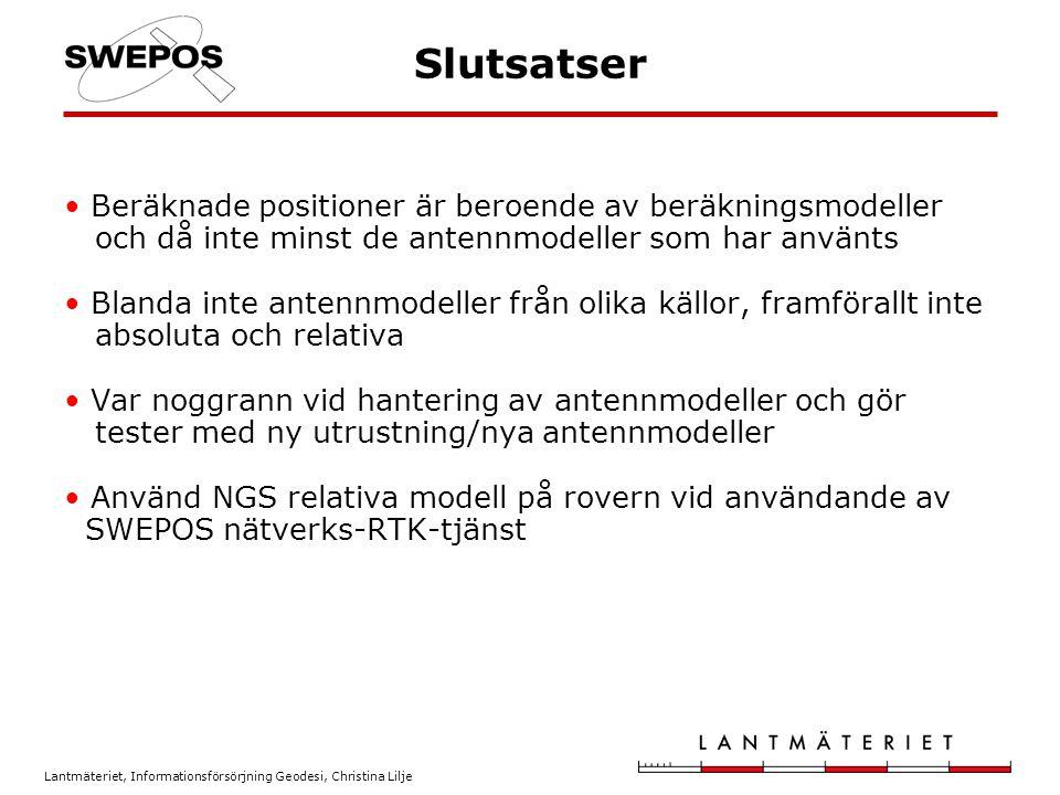 Lantmäteriet, Informationsförsörjning Geodesi, Christina Lilje Slutsatser Beräknade positioner är beroende av beräkningsmodeller och då inte minst de