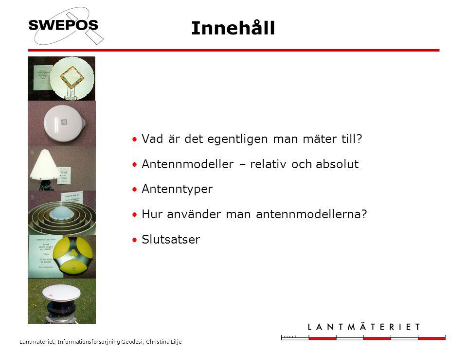 Lantmäteriet, Informationsförsörjning Geodesi, Christina Lilje Innehåll Vad är det egentligen man mäter till? Antennmodeller – relativ och absolut Ant