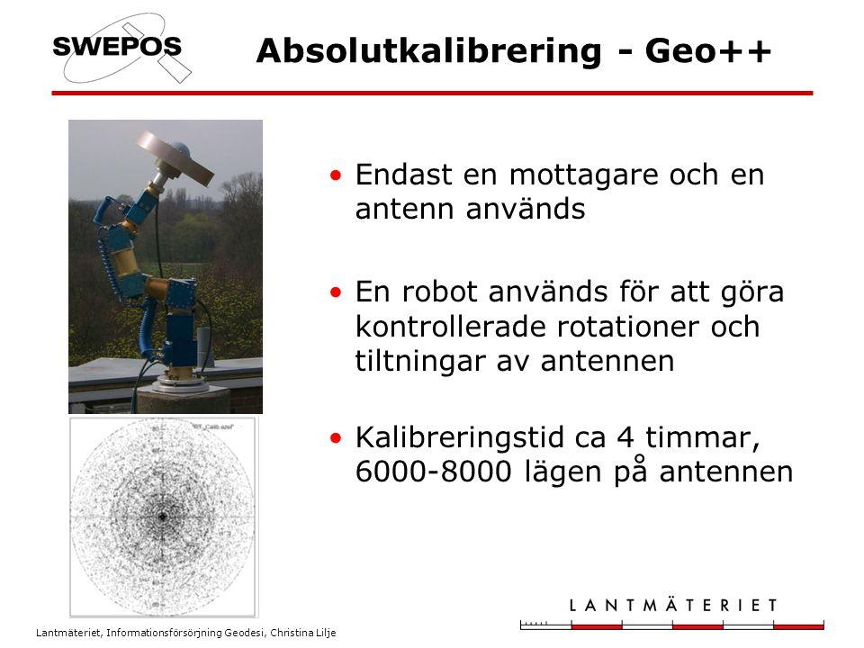 Lantmäteriet, Informationsförsörjning Geodesi, Christina Lilje Absolutkalibrering - Geo++ Parametrarna är absoluta, ej beroende av referens Flervägsfel (Multipath) elimineras Azimutkorrektioner Full täckning på alla elevationsvinklar och riktningar (inga hål) Lägsta elevationsvinkel 0°
