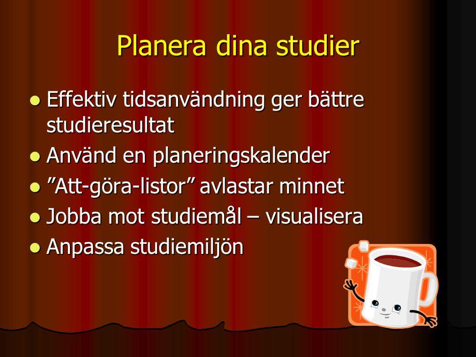 Planera dina studier Effektiv tidsanvändning ger bättre studieresultat Effektiv tidsanvändning ger bättre studieresultat Använd en planeringskalender
