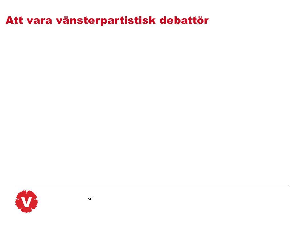 56 Att vara vänsterpartistisk debattör