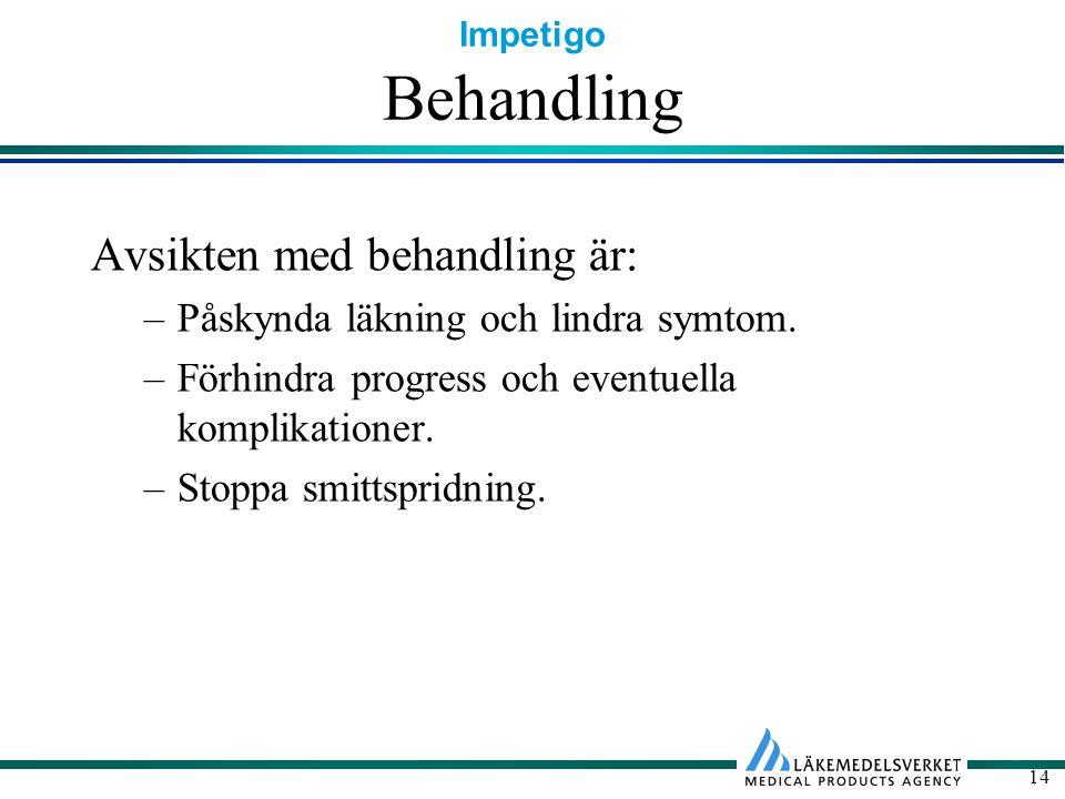 Impetigo 14 Behandling Avsikten med behandling är: –Påskynda läkning och lindra symtom. –Förhindra progress och eventuella komplikationer. –Stoppa smi