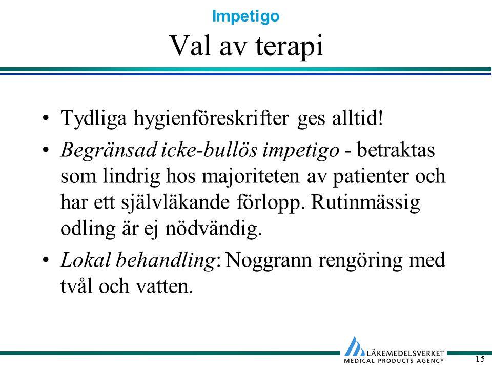 Impetigo 15 Val av terapi Tydliga hygienföreskrifter ges alltid! Begränsad icke-bullös impetigo - betraktas som lindrig hos majoriteten av patienter o