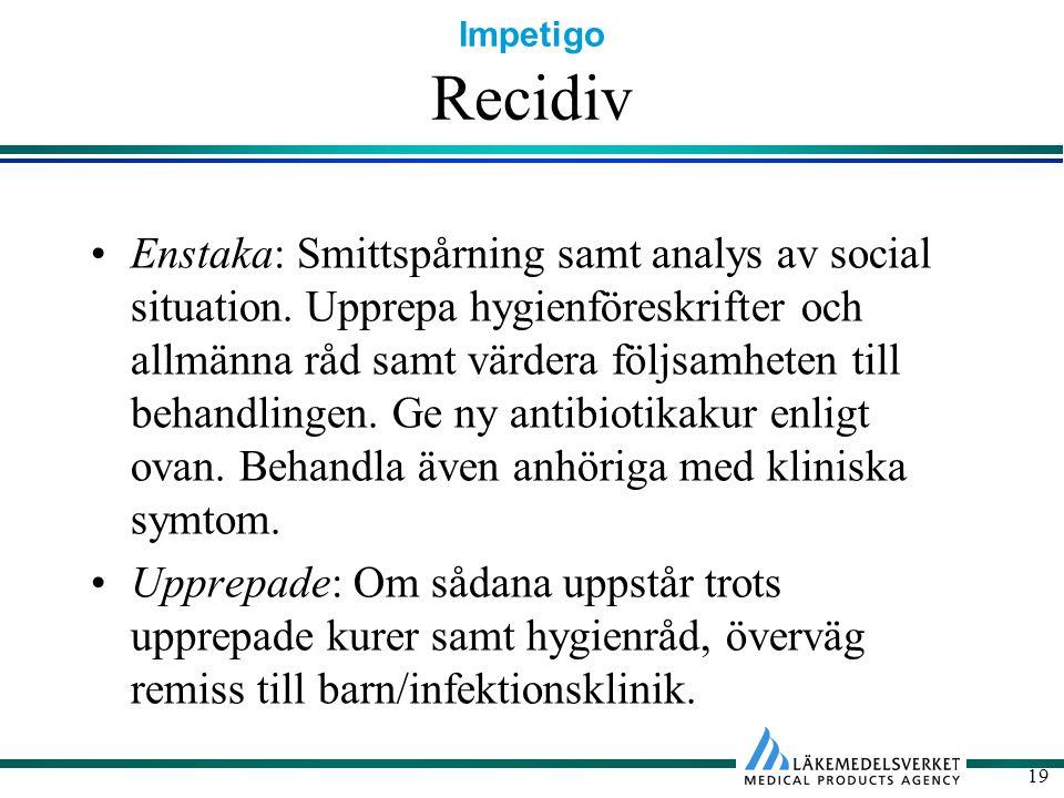 Impetigo 19 Recidiv Enstaka: Smittspårning samt analys av social situation. Upprepa hygienföreskrifter och allmänna råd samt värdera följsamheten till