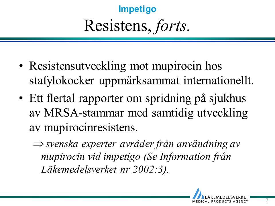 Impetigo 7 Resistens, forts. Resistensutveckling mot mupirocin hos stafylokocker uppmärksammat internationellt. Ett flertal rapporter om spridning på