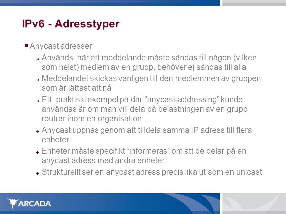 IPv6 - Adresstyper  Anycast adresser  Används när ett meddelande måste sändas till någon (vilken som helst) medlem av en grupp, behöver ej sändas ti