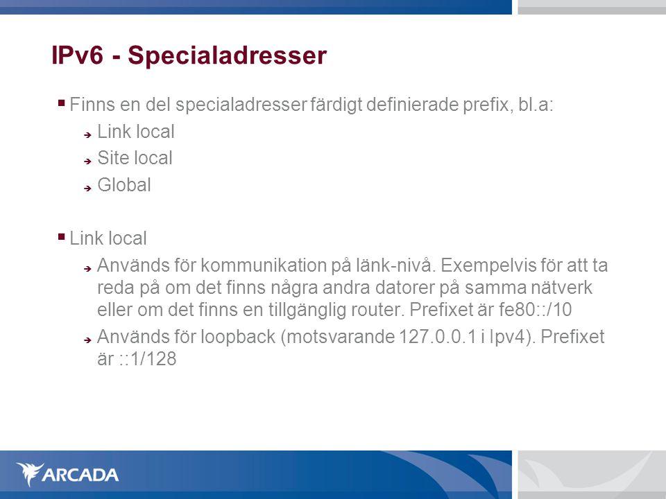 IPv6 - Specialadresser  Finns en del specialadresser färdigt definierade prefix, bl.a:  Link local  Site local  Global  Link local  Används för