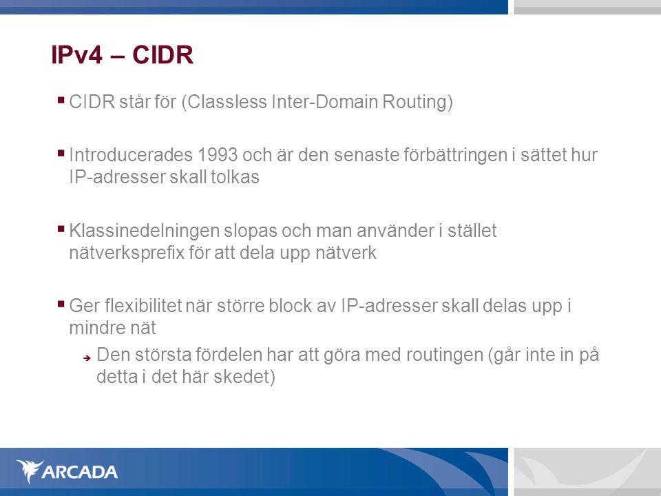 IPv4 – CIDR  CIDR står för (Classless Inter-Domain Routing)  Introducerades 1993 och är den senaste förbättringen i sättet hur IP-adresser skall to