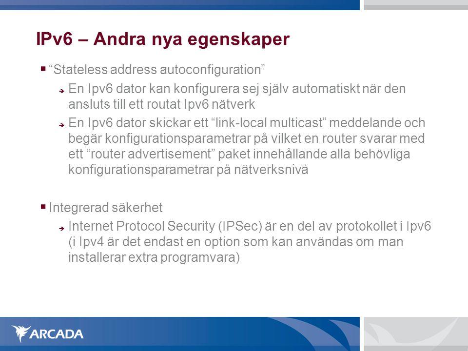 """IPv6 – Andra nya egenskaper  """"Stateless address autoconfiguration""""  En Ipv6 dator kan konfigurera sej själv automatiskt när den ansluts till ett rou"""