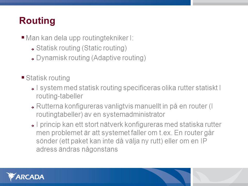 Routing  Man kan dela upp routingtekniker I:  Statisk routing (Static routing)  Dynamisk routing (Adaptive routing)  Statisk routing  I system