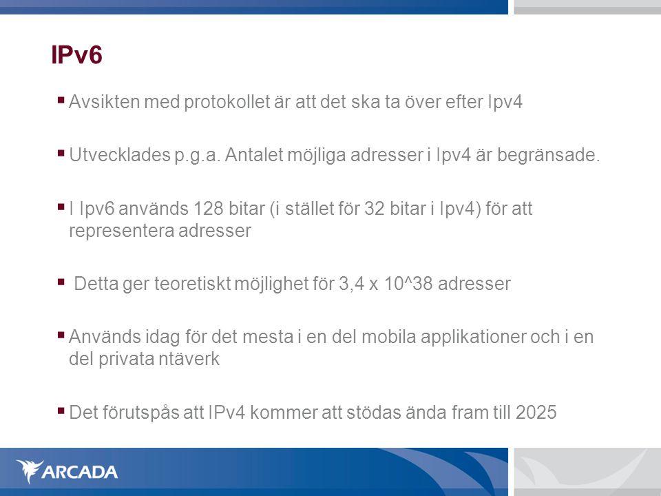 IPv6  Avsikten med protokollet är att det ska ta över efter Ipv4  Utvecklades p.g.a. Antalet möjliga adresser i Ipv4 är begränsade.  I Ipv6 används
