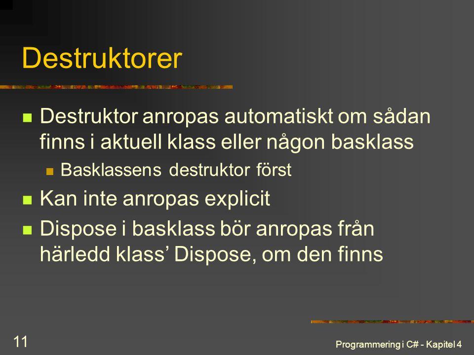 Programmering i C# - Kapitel 4 11 Destruktorer Destruktor anropas automatiskt om sådan finns i aktuell klass eller någon basklass Basklassens destrukt