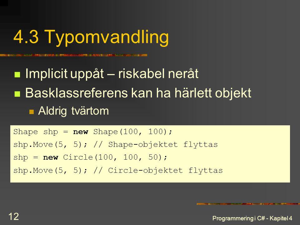 Programmering i C# - Kapitel 4 12 4.3 Typomvandling Implicit uppåt – riskabel neråt Basklassreferens kan ha härlett objekt Aldrig tvärtom Shape shp =