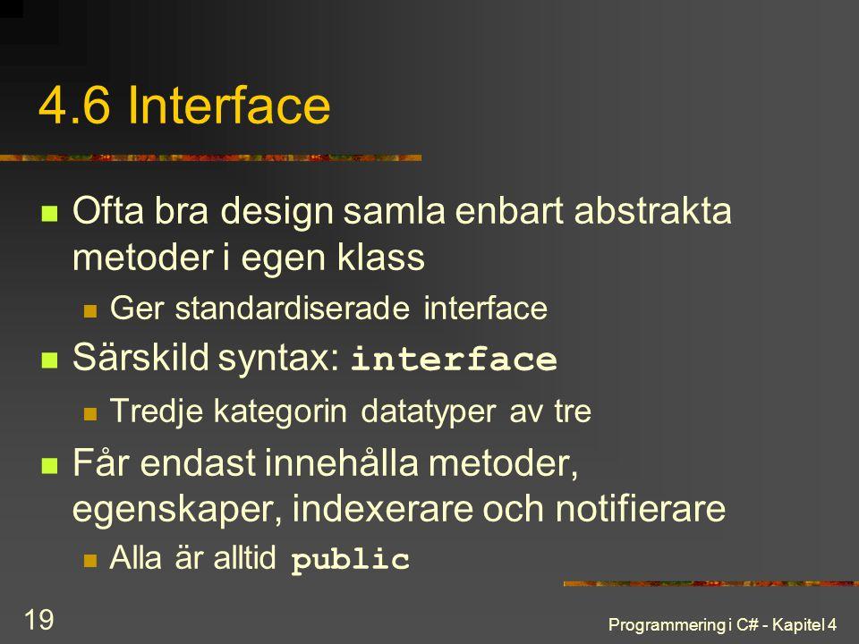 Programmering i C# - Kapitel 4 19 4.6 Interface Ofta bra design samla enbart abstrakta metoder i egen klass Ger standardiserade interface Särskild syn