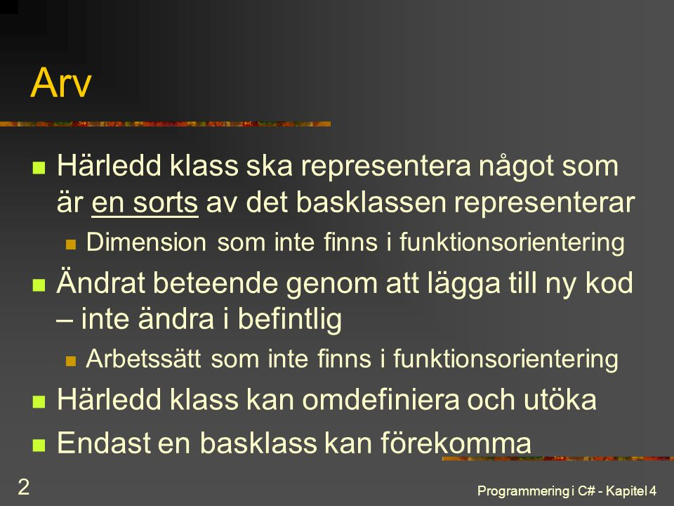 Programmering i C# - Kapitel 4 2 Arv Härledd klass ska representera något som är en sorts av det basklassen representerar Dimension som inte finns i f