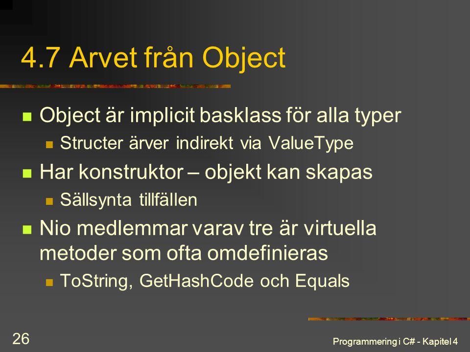 Programmering i C# - Kapitel 4 26 4.7 Arvet från Object Object är implicit basklass för alla typer Structer ärver indirekt via ValueType Har konstrukt
