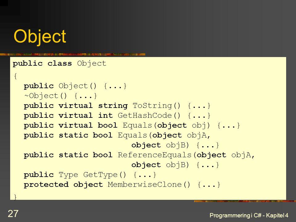 Programmering i C# - Kapitel 4 27 Object public class Object { public Object() {...} ~Object() {...} public virtual string ToString() {...} public vir