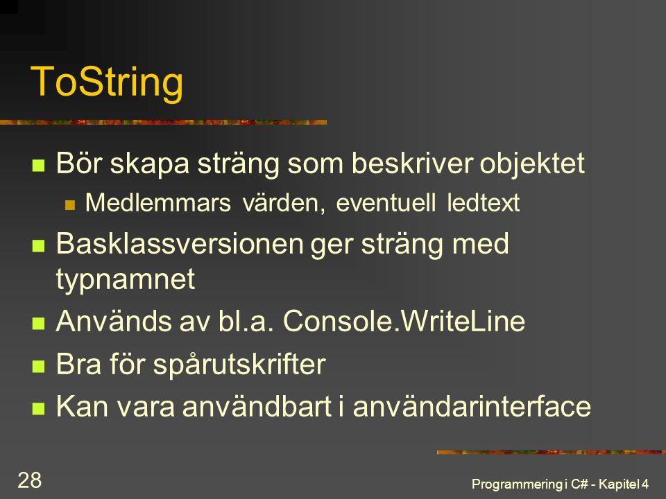 Programmering i C# - Kapitel 4 28 ToString Bör skapa sträng som beskriver objektet Medlemmars värden, eventuell ledtext Basklassversionen ger sträng m