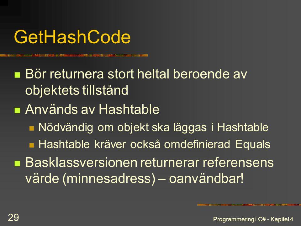 Programmering i C# - Kapitel 4 29 GetHashCode Bör returnera stort heltal beroende av objektets tillstånd Används av Hashtable Nödvändig om objekt ska