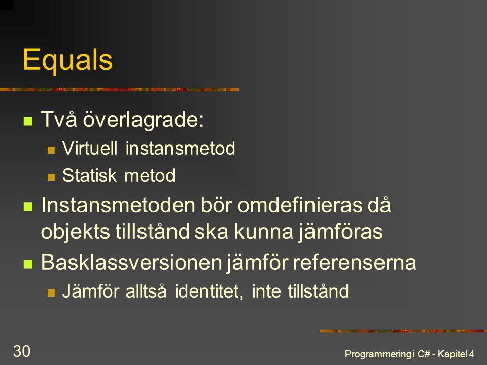 Programmering i C# - Kapitel 4 30 Equals Två överlagrade: Virtuell instansmetod Statisk metod Instansmetoden bör omdefinieras då objekts tillstånd ska