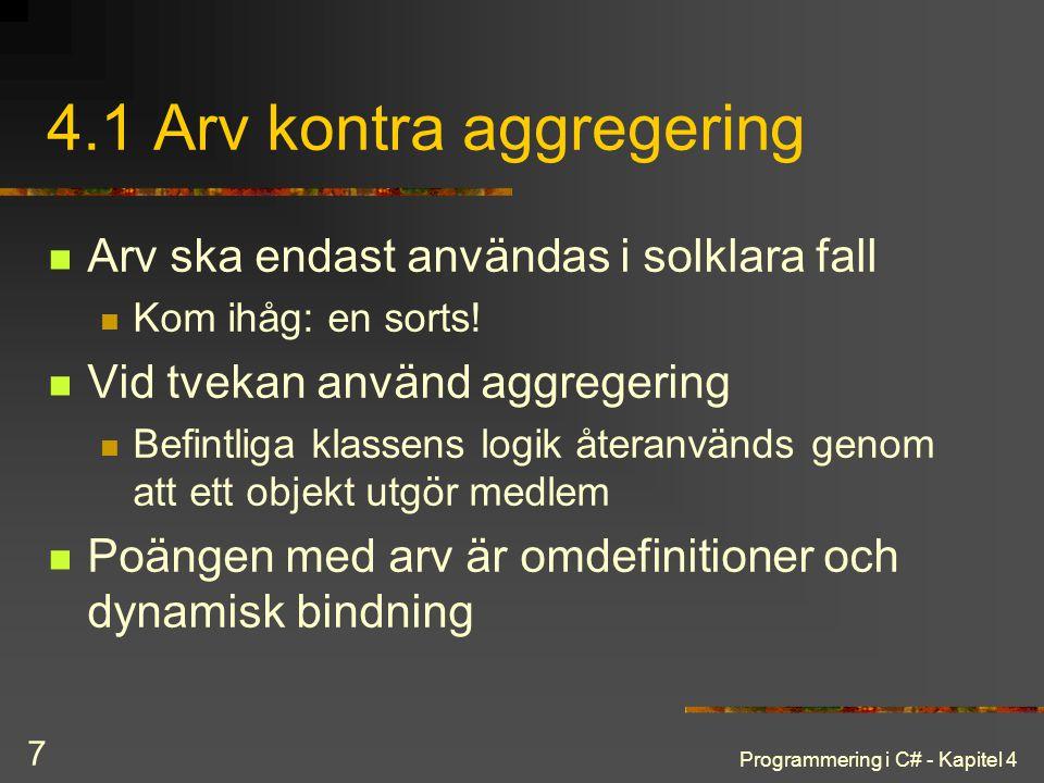 Programmering i C# - Kapitel 4 7 4.1 Arv kontra aggregering Arv ska endast användas i solklara fall Kom ihåg: en sorts! Vid tvekan använd aggregering