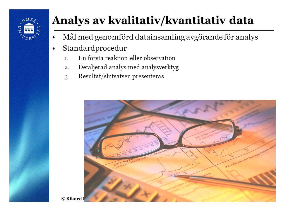 © Rikard Harr Analys av kvalitativ/kvantitativ data Mål med genomförd datainsamling avgörande för analys Standardprocedur 1.En första reaktion eller o