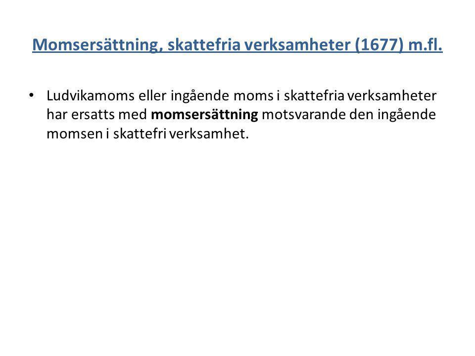 Momsersättning, skattefria verksamheter (1677) m.fl. Ludvikamoms eller ingående moms i skattefria verksamheter har ersatts med momsersättning motsvara