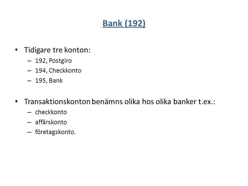 Bank (192) Tidigare tre konton: – 192, Postgiro – 194, Checkkonto – 195, Bank Transaktionskonton benämns olika hos olika banker t.ex.: – checkkonto –