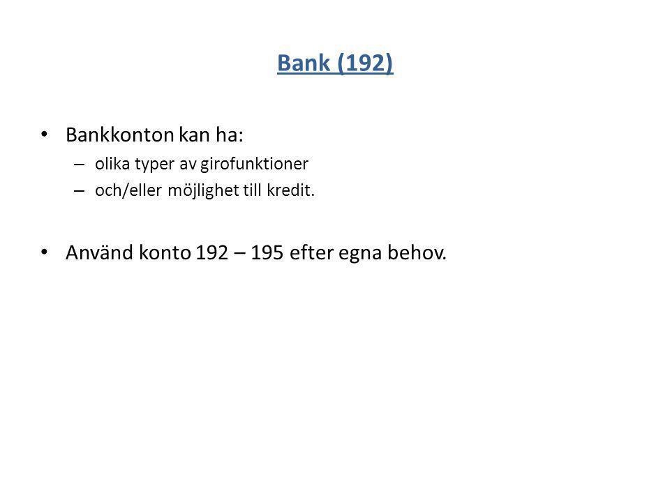 Bank (192) Bankkonton kan ha: – olika typer av girofunktioner – och/eller möjlighet till kredit. Använd konto 192 – 195 efter egna behov.