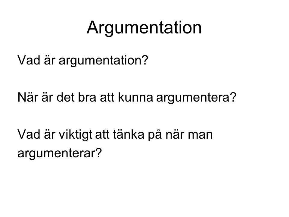 Argumentation Vad är argumentation? När är det bra att kunna argumentera? Vad är viktigt att tänka på när man argumenterar?