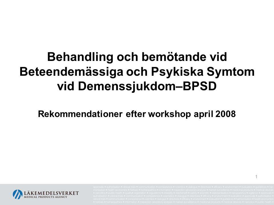 Behandling och bemötande vid Beteendemässiga och Psykiska Symtom vid Demenssjukdom–BPSD Rekommendationer efter workshop april 2008 1