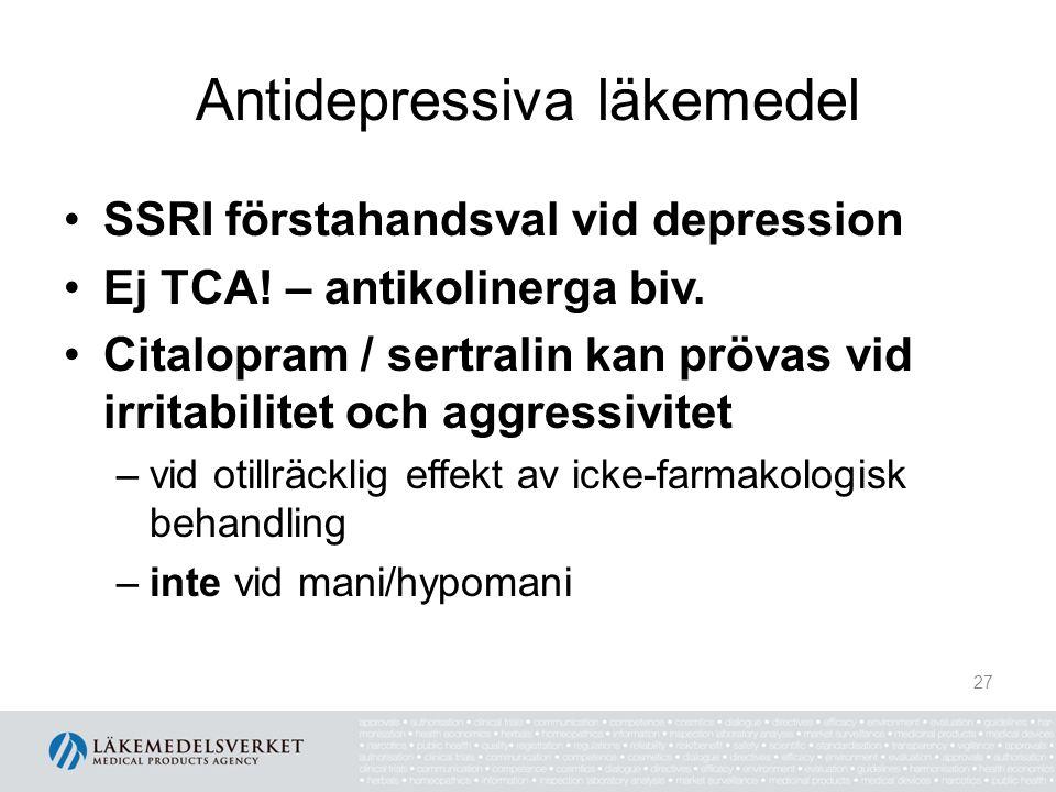 Antidepressiva läkemedel SSRI förstahandsval vid depression Ej TCA! – antikolinerga biv. Citalopram / sertralin kan prövas vid irritabilitet och aggre