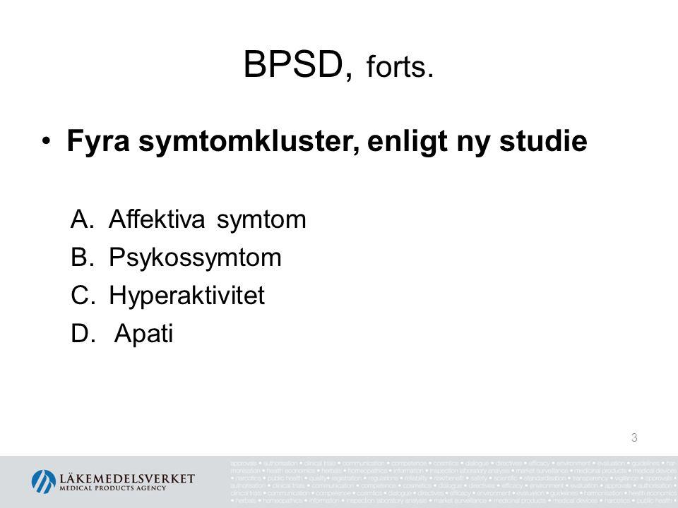 BPSD, forts. Fyra symtomkluster, enligt ny studie A.Affektiva symtom B.Psykossymtom C.Hyperaktivitet D. Apati 3