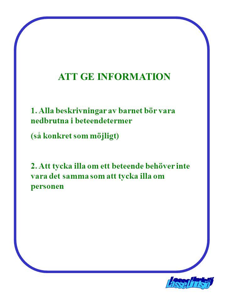 ATT GE INFORMATION 1. Alla beskrivningar av barnet bör vara nedbrutna i beteendetermer (så konkret som möjligt) 2. Att tycka illa om ett beteende behö