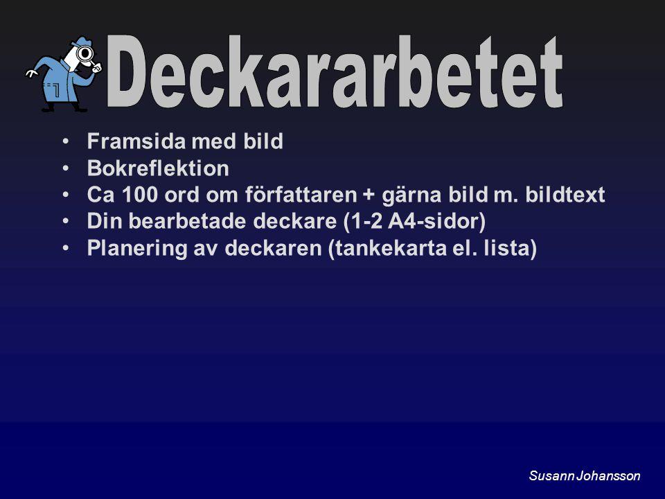 Framsida med bild Bokreflektion Ca 100 ord om författaren + gärna bild m. bildtext Din bearbetade deckare (1-2 A4-sidor) Planering av deckaren (tankek