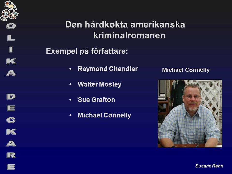 Den hårdkokta amerikanska kriminalromanen Exempel på författare: Raymond Chandler Walter Mosley Sue Grafton Michael Connelly Susann Rehn