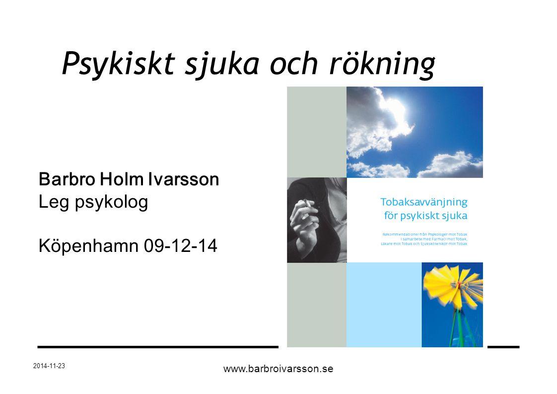 2014-11-23 Psykiskt sjuka och rökning Barbro Holm Ivarsson Leg psykolog Köpenhamn 09-12-14 www.barbroivarsson.se