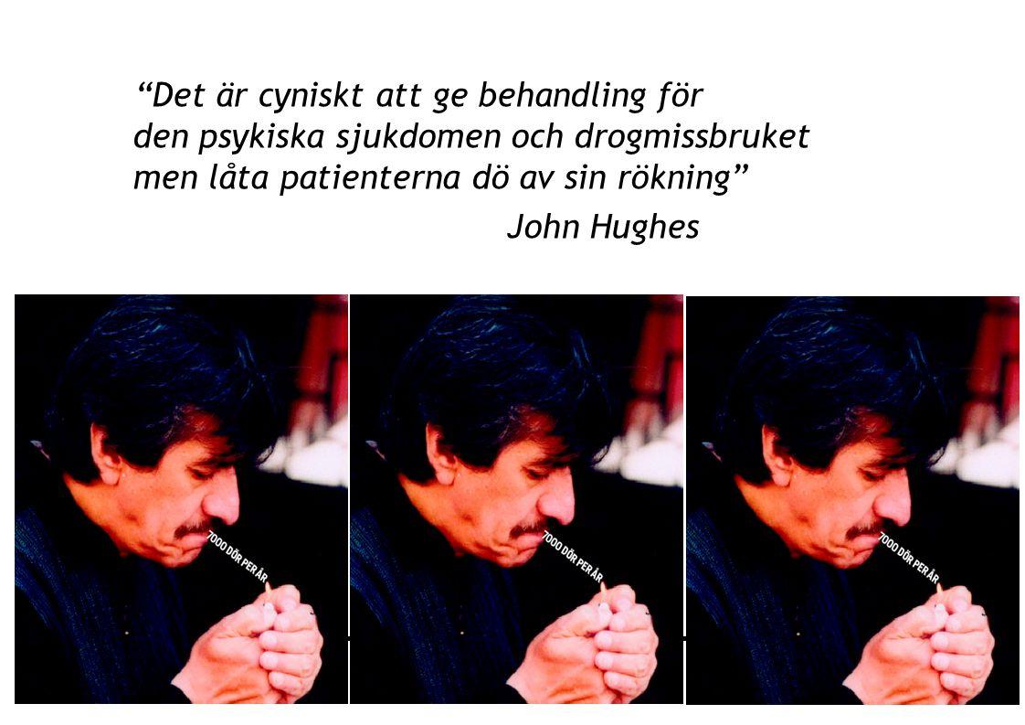 """2014-11-23 """"Det är cyniskt att ge behandling för den psykiska sjukdomen och drogmissbruket men låta patienterna dö av sin rökning"""" John Hughes www.bar"""