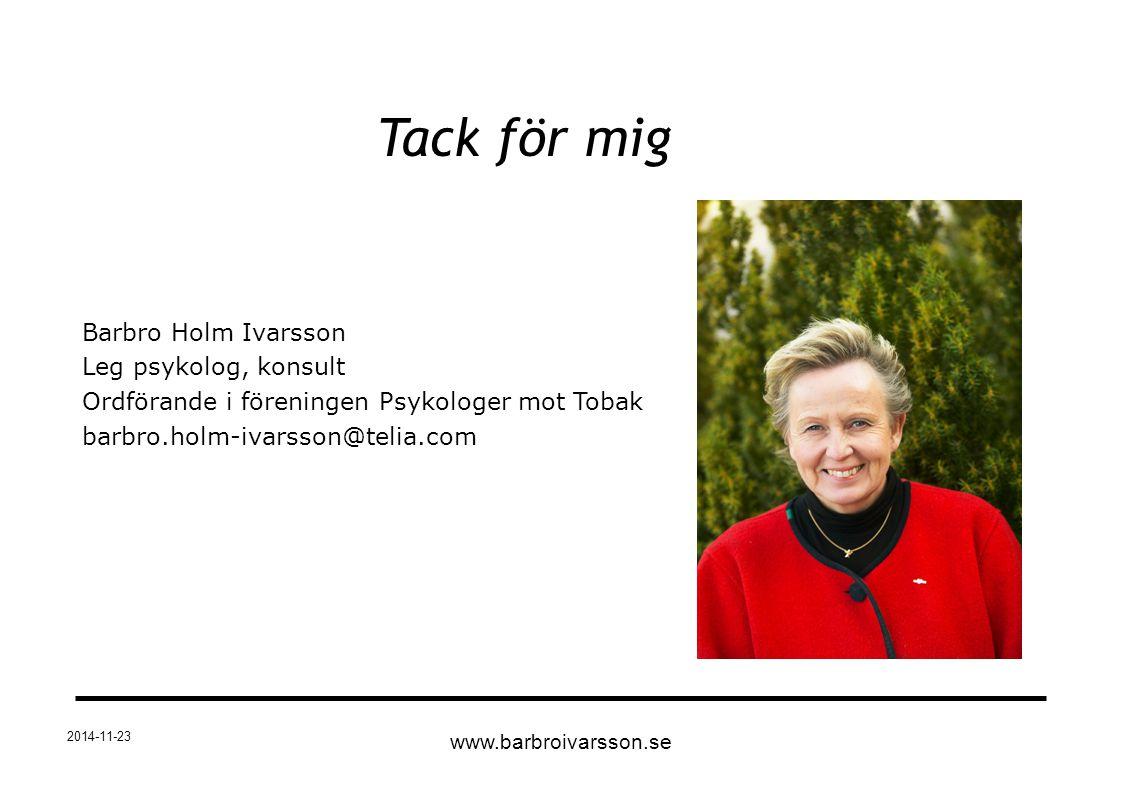 2014-11-23 Tack för mig Barbro Holm Ivarsson Leg psykolog, konsult Ordförande i föreningen Psykologer mot Tobak barbro.holm-ivarsson@telia.com www.bar