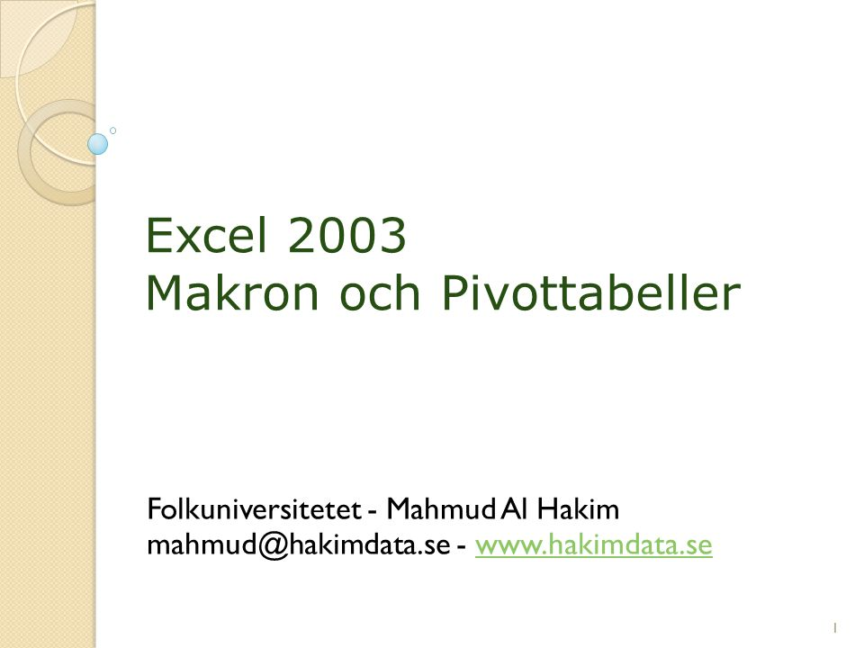 1 Excel 2003 Makron och Pivottabeller Folkuniversitetet - Mahmud Al Hakim mahmud@hakimdata.se - www.hakimdata.sewww.hakimdata.se 1
