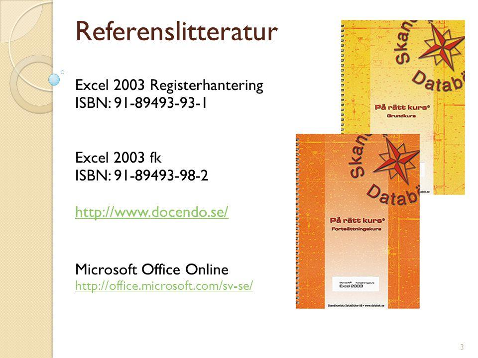 3 Referenslitteratur Excel 2003 Registerhantering ISBN: 91-89493-93-1 Excel 2003 fk ISBN: 91-89493-98-2 http://www.docendo.se/ Microsoft Office Online http://office.microsoft.com/sv-se/