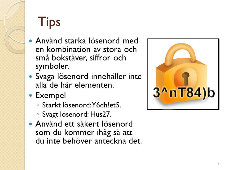 34 Tips Använd starka lösenord med en kombination av stora och små bokstäver, siffror och symboler. Svaga lösenord innehåller inte alla de här element