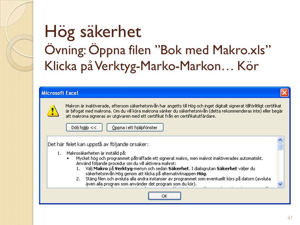 47 Hög säkerhet Övning: Öppna filen Bok med Makro.xls Klicka på Verktyg-Marko-Markon… Kör