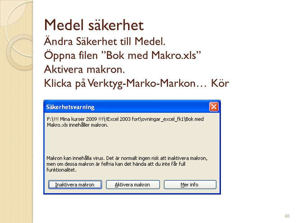 """48 Medel säkerhet Ändra Säkerhet till Medel. Öppna filen """"Bok med Makro.xls"""" Aktivera makron. Klicka på Verktyg-Marko-Markon… Kör"""
