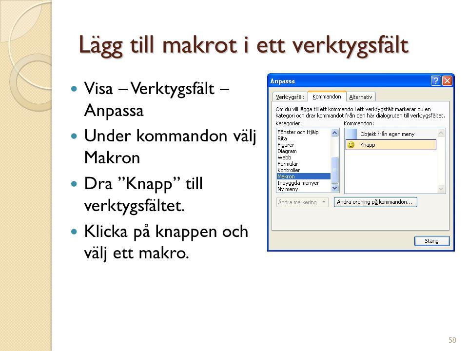 58 Lägg till makrot i ett verktygsfält Visa – Verktygsfält – Anpassa Under kommandon välj Makron Dra Knapp till verktygsfältet.
